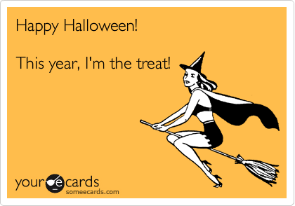 Happy Halloween!  This year, I'm the treat!