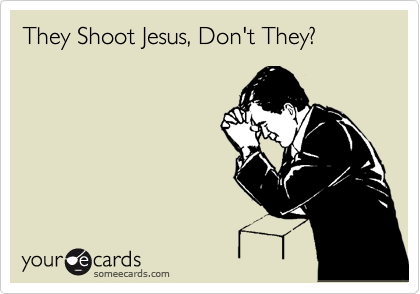 They Shoot Jesus, Don't They?