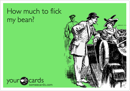How much to flick my bean?