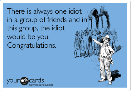 There is always one idiot