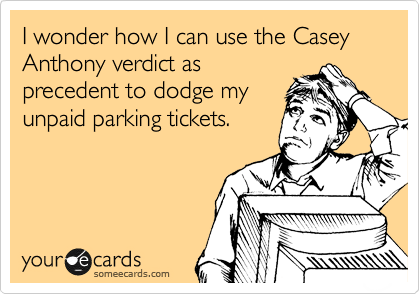 I wonder how I can use the Casey Anthony verdict as