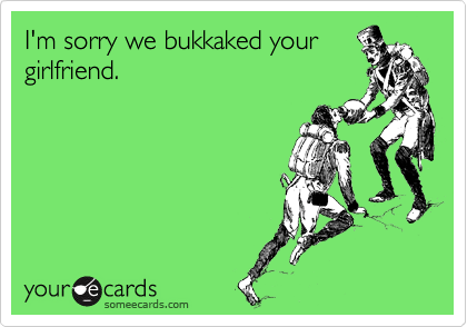 I'm sorry we bukkaked your