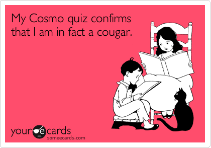 My Cosmo quiz confirms that I am in fact a cougar.