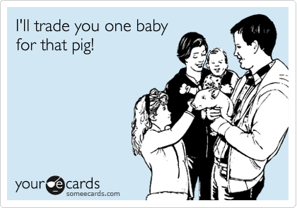 I'll trade you one baby