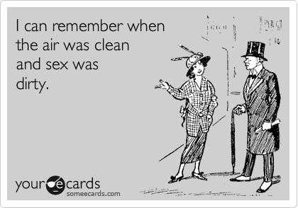 Air was clean and sex was dirty