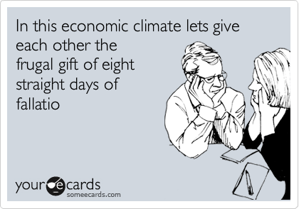 In this economic climate lets give each other the