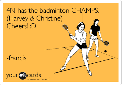 4N has the badminton CHAMPS. (Harvey & Christine) Cheers! :D    -francis