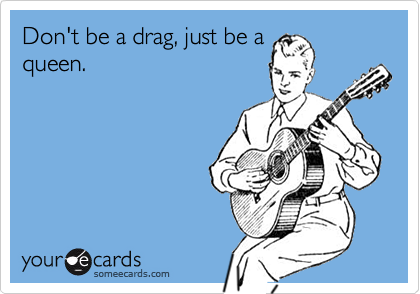 Don't be a drag, just be a