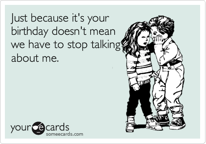Just because it's your