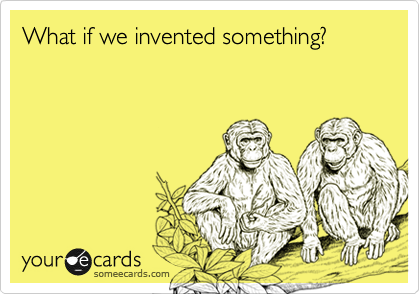 What if we invented something?