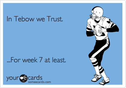 In Tebow we Trust.