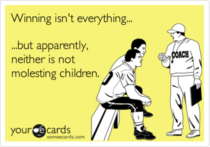 Winning isn't everything...  ...but apparently, neither is not molesting children.