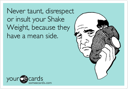 Never taunt, disrespect