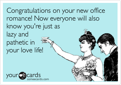 Congratulations on your new office romance! Now everyone will also know you're just as