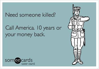 Need someone killed?  Call America. 10 years or your money back.