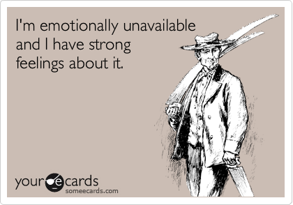 I'm emotionally unavailable