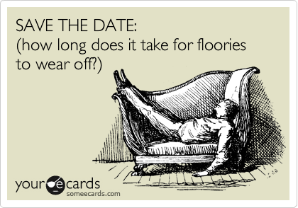 SAVE THE DATE:  (how long does it take for floories to wear off?)