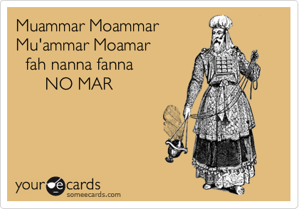 Muammar Moammar  Mu'ammar Moamar    fah nanna fanna       NO MAR