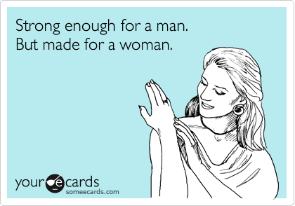 Strong Enough For A Man But Made For A Woman Thinking Of You Ecard