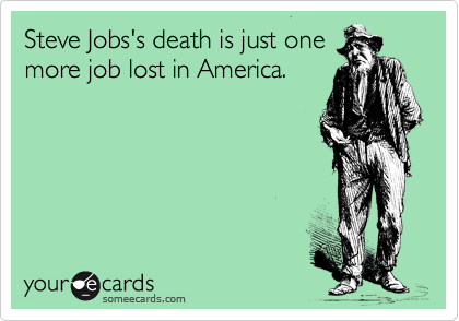 Steve Jobs's death is just one more job lost in America.