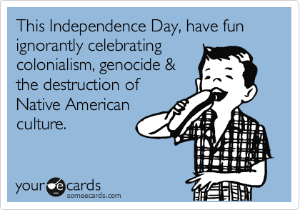 This Independence Day, have fun ignorantly celebrating