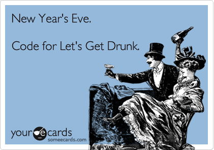 New Year's Eve. Code For Let's Get Drunk. | New Year's Ecard