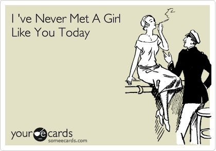 I 've Never Met A Girl Like You Today