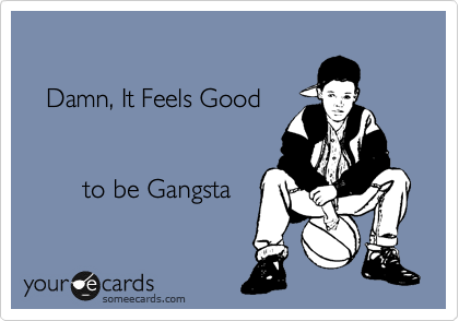 Damn, It Feels Good            to be Gangsta