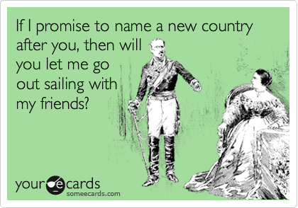 If I promise to name a new country after you, then will