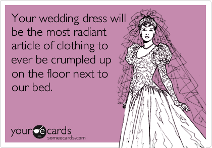 Your wedding dress will