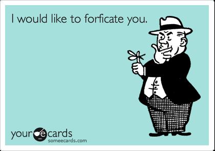 I would like to forficate you.