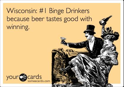 Wisconsin: %231 Binge Drinkers because beer tastes good with winning.
