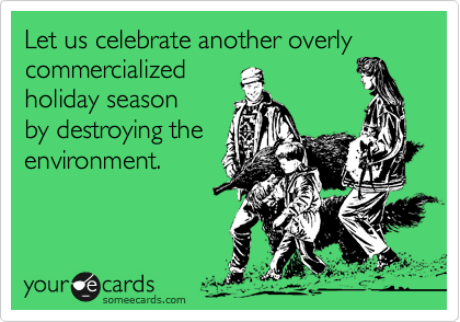 Let us celebrate another overly commercialized 
