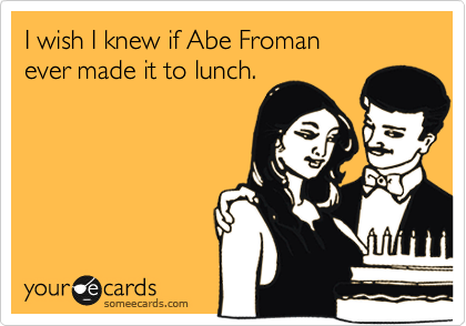 I wish I knew if Abe Froman