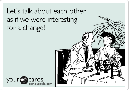 Let's talk about each other