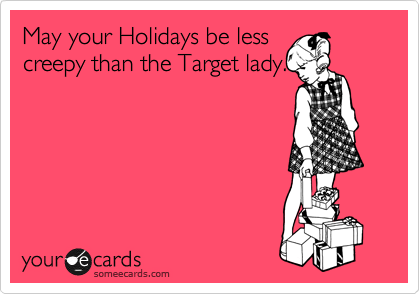 May your Holidays be less