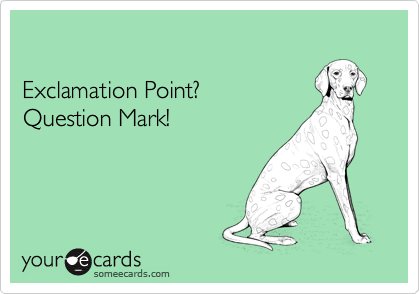Exclamation Point? Question Mark!