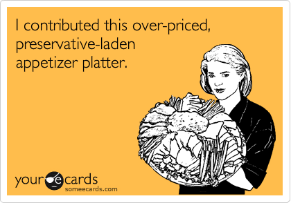 I contributed this over-priced, preservative-laden appetizer platter.