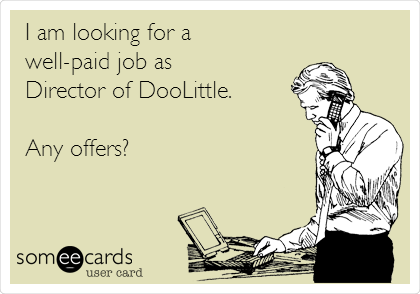 I am looking for a well-paid job as Director of DooLittle.  Any offers?