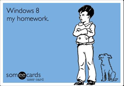 Windows 8  my homework.