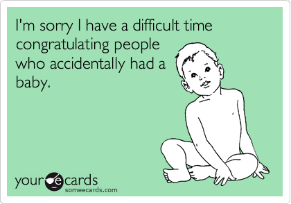 I'm sorry I have a difficult time congratulating people