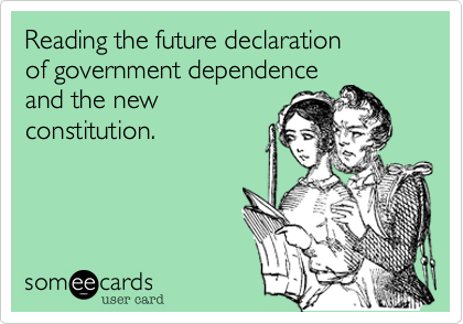 Reading the future declaration of government dependence  and the new constitution.
