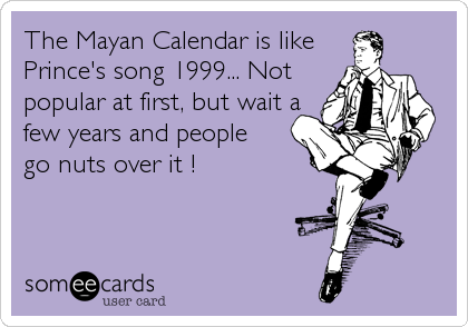 The Mayan Calendar is like