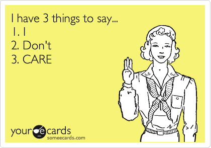 3 things to say... 1. I 2. Don't 3. CARE