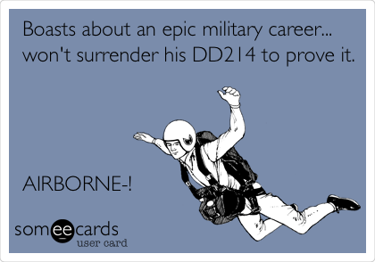 Boasts about an epic military career... won't surrender his DD214 to prove it.     AIRBORNE-!