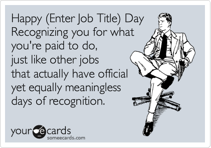 Happy (Enter Job Title) Day!