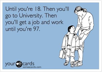 Until you're 18. Then you'll