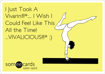 I Just Took A Vivarin!!!*:... I Wish I Could Feel Like This All the Time!  ...VIVALICIOUS!!!* ;)