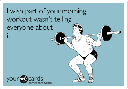 I wish part of your morning workout wasn't telling