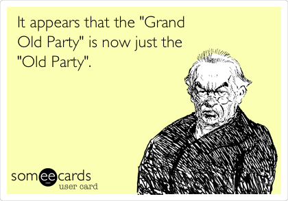 """It appears that the """"Grand Old Party"""" is now just the """"Old Party""""."""
